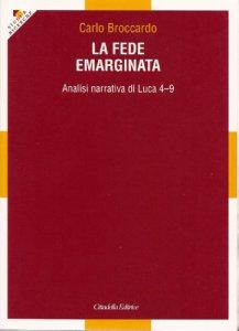 Copertina di 'La fede emarginata. Analisi narrativa di Luca 4-9'