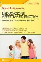 L' educazione affettiva ed emotiva. Emozioni, sentimenti, azioni. - Mazzotta Maurizio