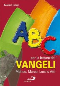 Copertina di 'ABC per la lettura dei Vangeli: Matteo, Marco, Luca e Atti'