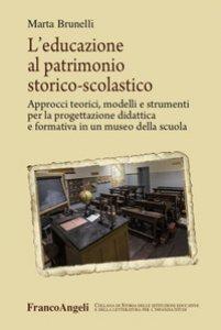 Copertina di 'L' educazione al patrimonio storico-scolastico. Approcci teorici, modelli e strumenti per la progettazione didattica e formativa in un museo della scuola'