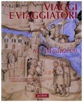 Viaggi e Viaggiatori nel Medioevo - AA.VV.