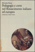 Pedagogia e corte nel Rinascimento italiano ed europeo - Rossi Michele