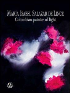 Copertina di 'Maria Isabel Salazar de Lince. Colombian painter of light. Ediz. illustrata'