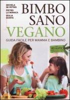 Bimbo sano vegano. Guida facile per mamma e bambino - De Petris Michela, La Monaca Pietro, Giunta Giulia