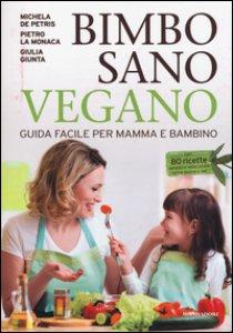 Copertina di 'Bimbo sano vegano. Guida facile per mamma e bambino'