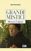 Grandi mistici.Meister Eckhart - Alois Maria Haas