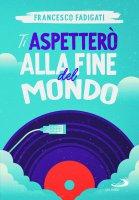 Ti aspetterò alla fine del mondo - Francesco Fadigati