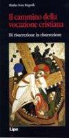 Il cammino della vocazione cristiana. Di risurrezione in risurrezione - Marko I. Rupnik