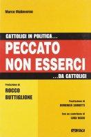 Cattolici in politica... Peccato non esserci... da cattolici - Malinverno Marco
