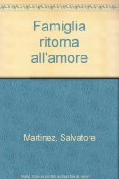Famiglia ritorna all'amore - Martinez Salvatore