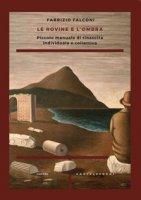 Le rovine e l'ombra. Piccolo manuale di rinascita individuale e collettiva - Falconi Fabrizio