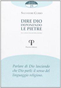 Copertina di 'Dire Dio deponendo le pietre. Sul linguaggio religioso'