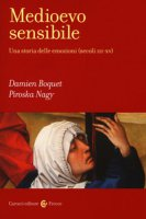 Medioevo sensibile. Una storia delle emozioni (secoli III-XV) - Boquet Damien, Nagy Piroska