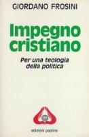 Impegno cristiano. Per una teologia della politica - Giordano Frosini