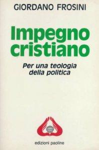 Copertina di 'Impegno cristiano. Per una teologia della politica'