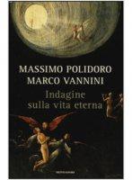Indagine sulla vita eterna - Vannini Marco, Polidoro Massimo