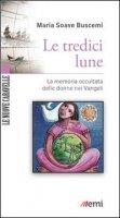 Le tredici lune. La memoria occultata delle donne nei Vangeli - Buscemi M. Soave