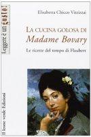 La cucina golosa di Madame Bovary - Chicco Vitzizzai Elisabetta