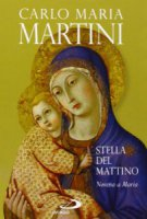 Stella del Mattino. Novena a Maria - Carlo Maria Martini