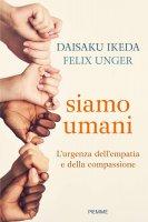 Siamo umani - Ikeda Daisaku , Unger Felix