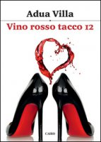 Vino rosso tacco 12 - Villa Adua