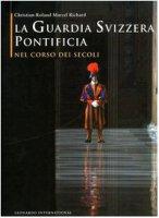 La guardia svizzera pontificia nel corso dei secoli - Richard Christian-Roland M.