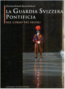 Copertina di 'La guardia svizzera pontificia nel corso dei secoli'