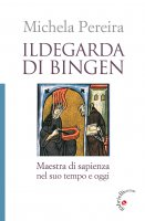 Ildegarda di Bingen - Michela Pereira