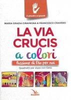 La Via Crucis a colori - Maria Grazia Ciravegna, Francesco Cravero