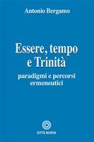 Essere, tempo e Trinità - Bergamo Antonio