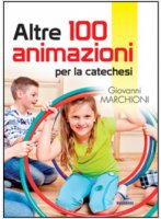 Altre 100 animazioni per la catechesi - Marchioni Giovanni
