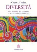 Diversità. Una ricchezza per i genitori, la scuola e una nuova società - Cuttica Cristina