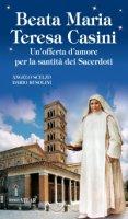Beata Maria Teresa Casini. Un'offerta d'amore per la santit� dei Sacerdoti - Angelo Scelzo
