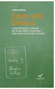 Copertina di 'Come astri luminosi. La testimonianza cristiana dei Gruppi Biblici Universitari nelle università di tutto il mondo'