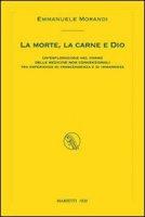 La morte, la carne e Dio - Morandi Emmanuele