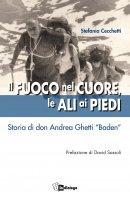 """Fuoco nel cuore le ali ai piedi. Storia di don Andrea Ghetti """"Baden"""". (Il) - Stefania Cecchetti"""
