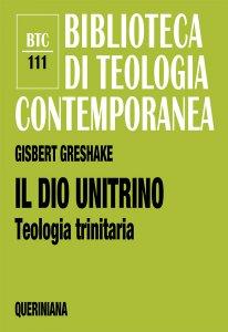 Copertina di 'Il dio unitrino. Teologia trinitaria (BTC 111)'