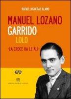 Manuel Lozano Garrido. Lolo. La croce ha le ali. Con DVD - Higueras Alamo Rafael