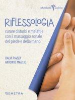 Riflessologia. Curare disturbi e malattie con il massaggio zonale di piede e mano - Piazza Dalia, Maglio Antonio