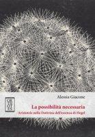 La possibilità necessaria. Aristotele nella dottrina dell'essenza di Hegel - Giacone Alessia