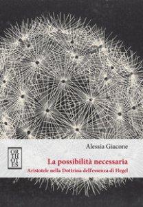 Copertina di 'La possibilità necessaria. Aristotele nella dottrina dell'essenza di Hegel'