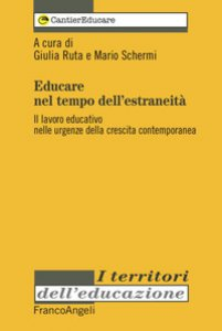 Copertina di 'Educare nel tempo dell'estraneità. Il lavoro educativo nelle urgenze della crescita contemporanea'