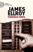 Cronaca nera - Ellroy James