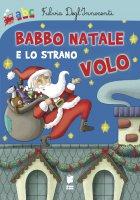 Babbo Natale e lo strano volo - Fulvia Degl'Innocenti