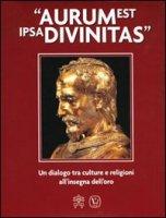 Aurum est ipsa divinitas. Un dialogo tra culture e religioni all'insegna dell'oro