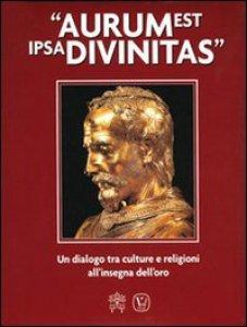 Copertina di 'Aurum est ipsa divinitas. Un dialogo tra culture e religioni all'insegna dell'oro'