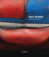 Max Marra. L'inquieta bellezza della materia-The frantic beauty of matter. Ediz. illustrata
