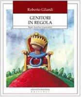 Genitori in regola. Regole, discplina e responsabilità - Gilardi Roberto