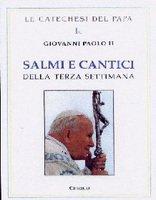 Salmi e Cantici. Lodi. Terza settimana - Giovanni Paolo II