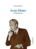 Aldo Moro il professore - Balzoni Giorgio